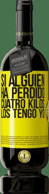 29,95 € Envío gratis   Vino Tinto Edición Premium MBS® Reserva Si alguien ha perdido cuatro kilos. Los tengo yo Etiqueta Amarilla. Etiqueta personalizable Reserva 12 Meses Cosecha 2013 Tempranillo