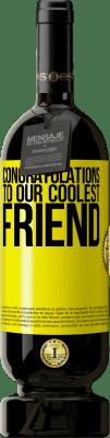 24,95 € Free Shipping   Red Wine Premium Edition RED MBS Congratulations to our coolest friend Yellow Label. Customized label I.G.P. Vino de la Tierra de Castilla y León Aging in oak barrels 12 Months Harvest 2016 Spain Tempranillo