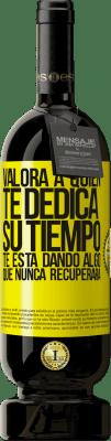 29,95 € Envío gratis | Vino Tinto Edición Premium MBS® Reserva Valora a quien te dedica su tiempo. Te está dando algo que nunca recuperará Etiqueta Amarilla. Etiqueta personalizable Reserva 12 Meses Cosecha 2013 Tempranillo