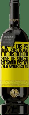 24,95 € Envoi gratuit | Vin rouge Édition Premium RED MBS Je ne te dis pas quelque chose de gentil, je te dis quelque chose de sincère, mon amour est infini et mon amour est vrai Étiquette Jaune. Étiquette personnalisée I.G.P. Vino de la Tierra de Castilla y León Vieillissement en fûts de chêne 12 Mois Récolte 2016 Espagne Tempranillo